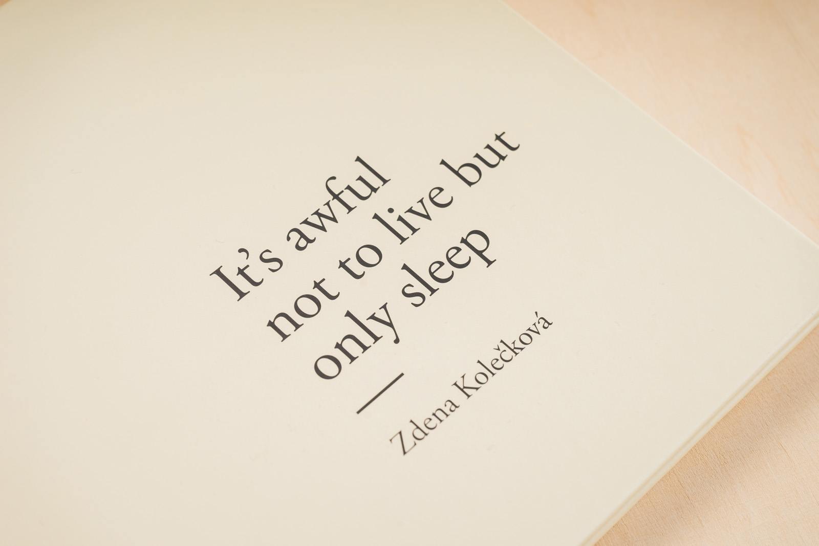 It´s awful not to live but only sleep. Zdena Kolečková. Edice FUD. Foto Jiří Dvořák